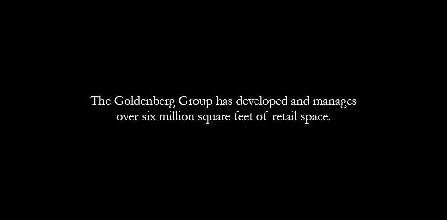 The Goldenberg Group has developed and manages over six million square feet of retail space.